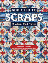 Addicted to Scraps by Bonnie K Hunter