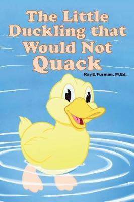The Little Duckling That Would Not Quack by M Ed Ray E Furman image