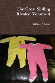The Great Sibling Rivalry: Volume 4 by William J Smith image