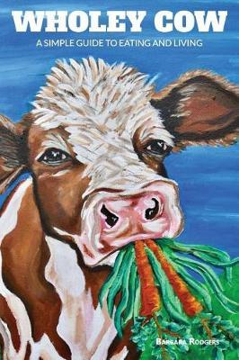 Wholey Cow by Barbara Rodgers