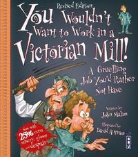 You Wouldn't Want To Work In A Victorian Mill! by John Malam