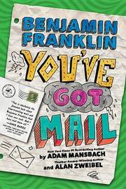 Benjamin Franklin: You've Got Mail by Adam Mansbach