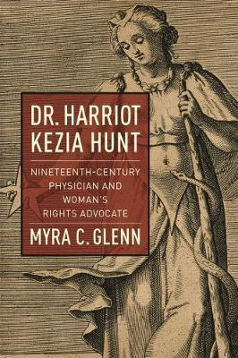 Dr. Harriot Kezia Hunt by Myra C. Glenn