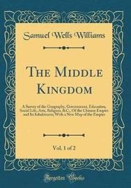 The Middle Kingdom, Vol. 1 of 2 by Samuel Wells Williams (