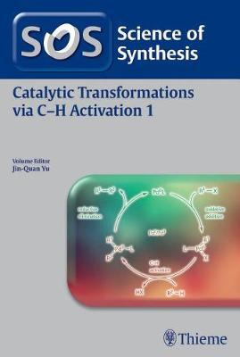 Science of Synthesis: Catalytic Transformations via C-H Activation Vol. 1 image