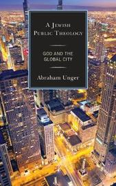 A Jewish Public Theology by Abraham Unger