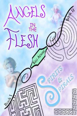 Angels in the Flesh / Spirits in Spirals by Keli Adams image