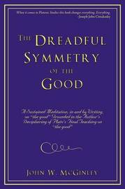 The Dreadful Symmetry of the Good by John W McGinley
