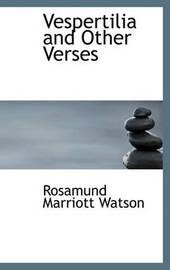 Vespertilia and Other Verses by Rosamund Marriott Watson