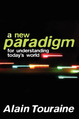 A New Paradigm for Understanding Today's World by Alain Touraine