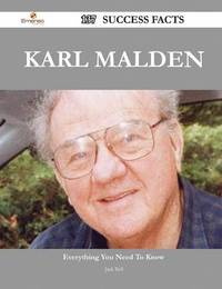 Karl Malden 137 Success Facts - Everything You Need to Know about Karl Malden by Jack Bell