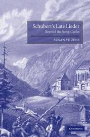 Schubert's Late Lieder by Susan Youens