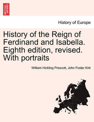 History of the Reign of Ferdinand and Isabella. Eighth Edition, Revised. with Portraits Vol.I by William Hickling Prescott image