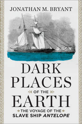 Dark Places of the Earth by Jonathan M Bryant