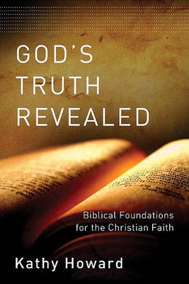 God's Truth Revealed: Biblical Foundations for the Christian Faith by Kathy Howard image