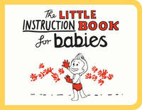The Little Instruction Book for Babies by Kate Freeman