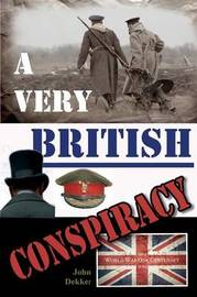 A Very British Conspiracy by John Dekker