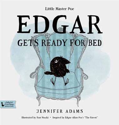 Edgar Gets Ready for Bed: A BabyLit First Steps Book Inspired by Edgar Allan Poe's The Raven by Jennifer Adams