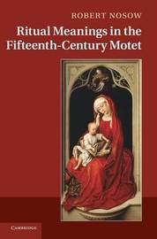 Ritual Meanings in the Fifteenth-Century Motet by Robert Nosow