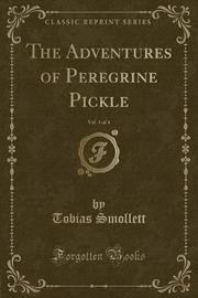 The Adventures of Peregrine Pickle, Vol. 1 of 4 (Classic Reprint) by Tobias Smollett