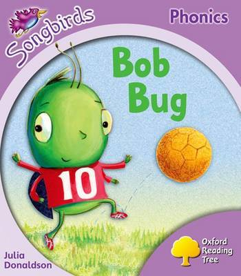 Oxford Reading Tree: Stage 1+: Songbirds: Bob Bug by Julia Donaldson