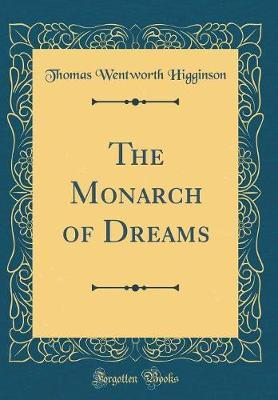 The Monarch of Dreams (Classic Reprint) by Thomas Wentworth Higginson image