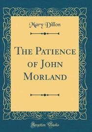 The Patience of John Morland (Classic Reprint) by Mary Dillon image
