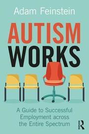 Autism Works by Adam Feinstein
