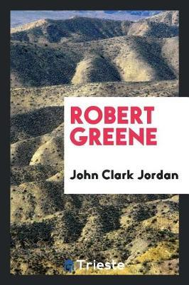 Robert Greene by John Clark Jordan