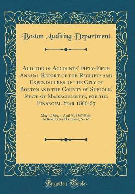 Auditor of Accounts' Fifty-Fifth Annual Report of the Receipts and Expenditures of the City of Boston and the County of Suffolk, State of Massachusetts, for the Financial Year 1866-67 by Boston Auditing Department image