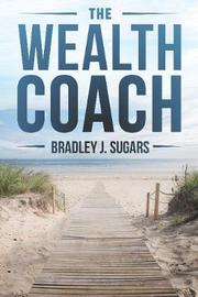 The Wealth Coach by Bradley J Sugars