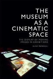 The Museum as a Cinematic Space by Elisa Mandelli