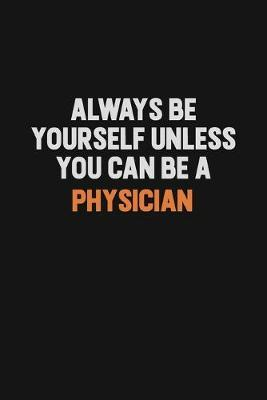 Always Be Yourself Unless You Can Be A Physician by Camila Cooper