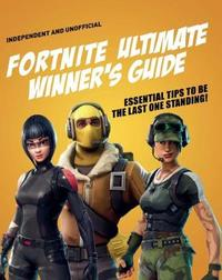 Fortnite Ultimate Winner's Guide by Kevin Pettman