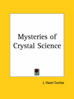 Mysteries of Crystal Science (1907) by J. Hazel Curtiss image