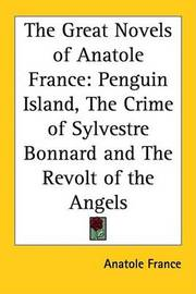 The Great Novels of Anatole France: Penguin Island, The Crime of Sylvestre Bonnard and The Revolt of the Angels by Anatole France image