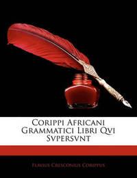Corippi Africani Grammatici Libri Qvi Svpersvnt by Flavius Cresconius Corippus