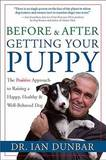Before and after Getting Your Puppy: The Positive Approach to Raising a Happy, Healthy, and Well-Behaved Dog by Ian Dunbar