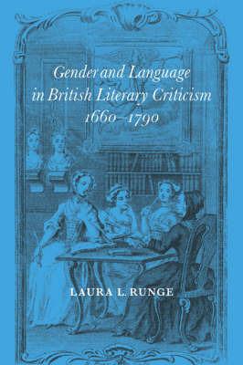 Gender and Language in British Literary Criticism, 1660-1790 by Laura L. Runge