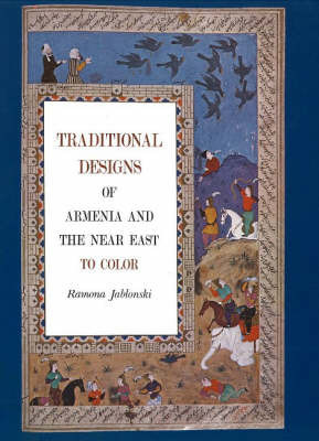 Traditional Designs of Armenia & the Near East by Ramona Jablonski