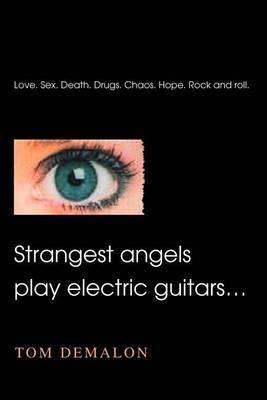 Strangest Angels Play Electric Guitars... by Tom Demalon