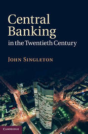 Central Banking in the Twentieth Century by John Singleton