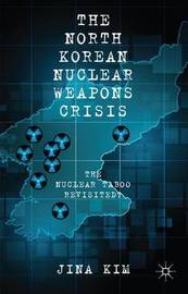 The North Korean Nuclear Weapons Crisis by J. Kim