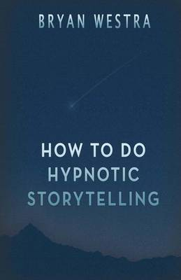 How to Do Hypnotic Storytelling by Bryan Westra