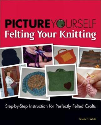 Picture Yourself Felting Your Knitting by Sarah White image