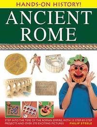 Hands On History: Ancient Rome by Philip Steele