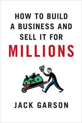 How to Build a Business and Sell It for Millions by Jack Garson image