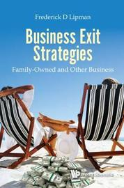 Business Exit Strategies: Family-owned And Other Business by Frederick D Lipman
