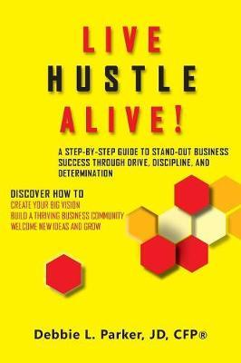 Live Hustle Alive! by Debbie L Parker image