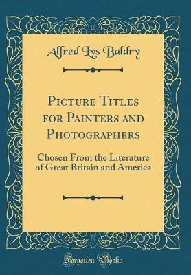 Picture Titles for Painters and Photographers by Alfred Lys Baldry